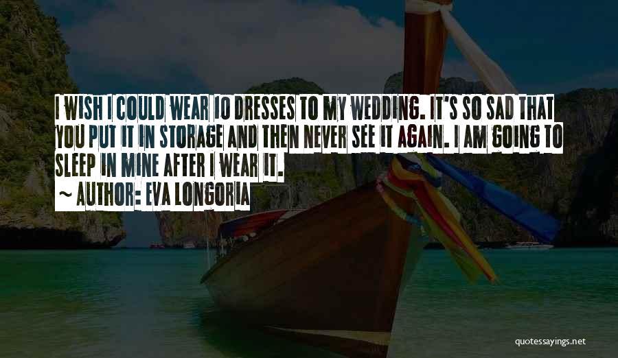 Going To Sleep Sad Quotes By Eva Longoria