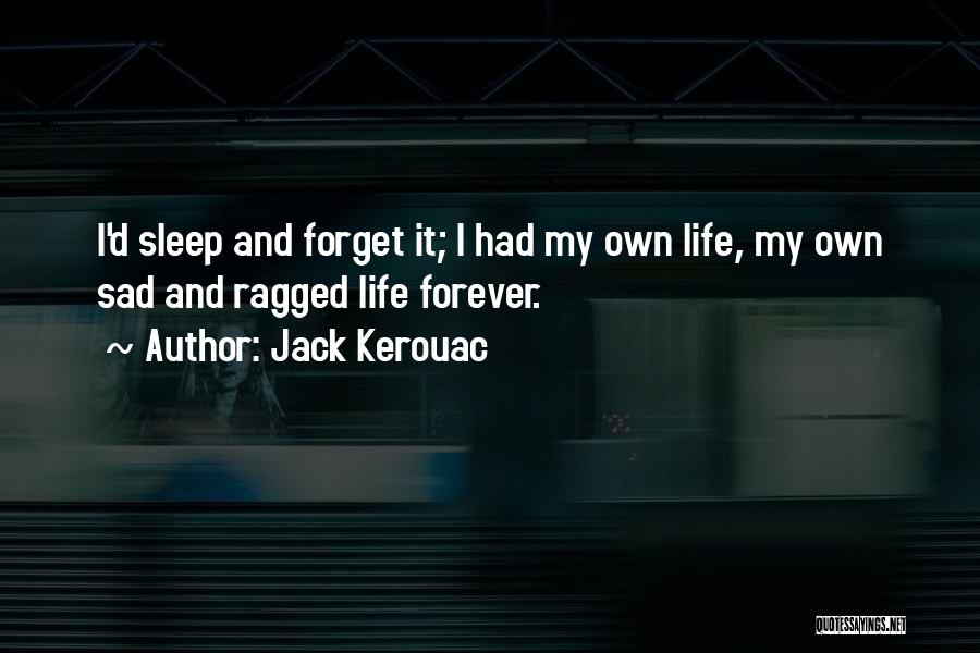 Going To Sleep Sad Quotes By Jack Kerouac
