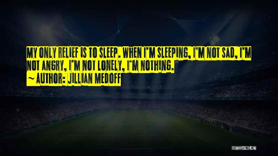 Going To Sleep Sad Quotes By Jillian Medoff