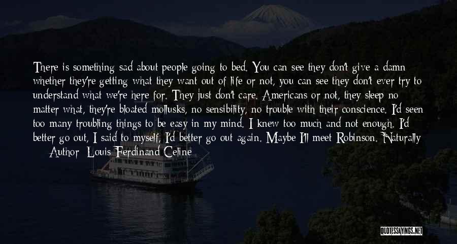 Going To Sleep Sad Quotes By Louis-Ferdinand Celine