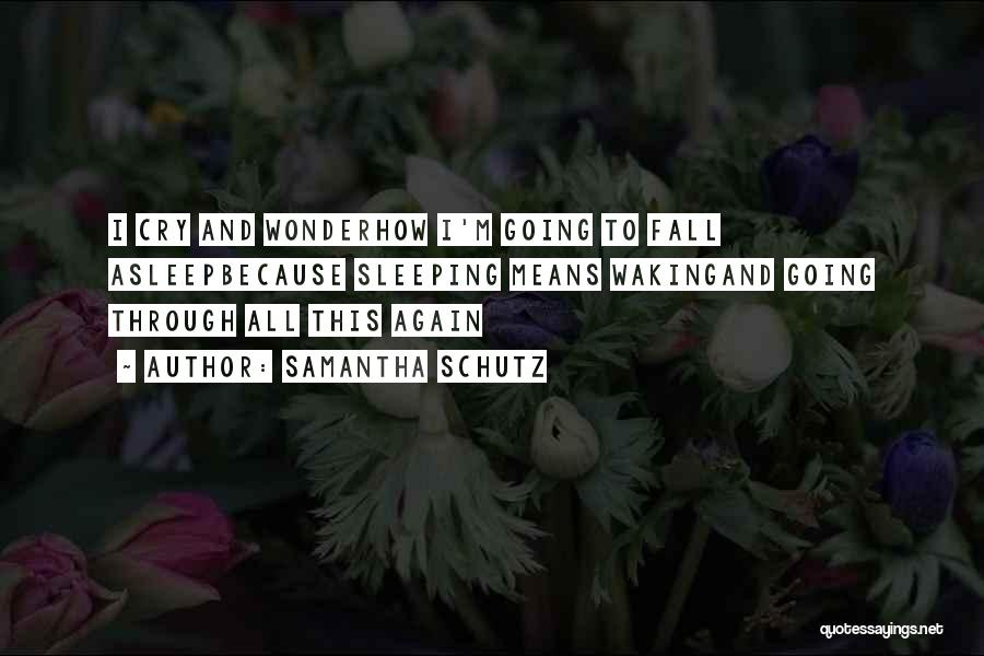 Going To Sleep Sad Quotes By Samantha Schutz
