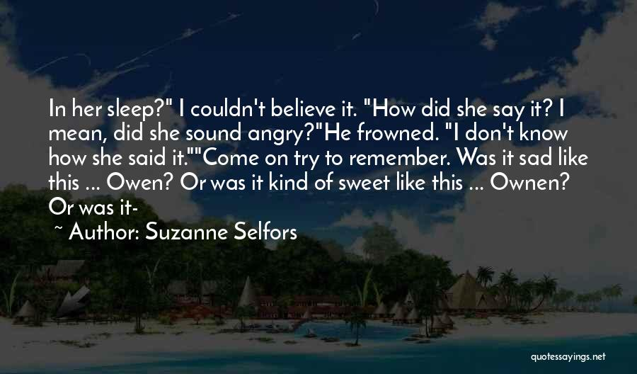 Going To Sleep Sad Quotes By Suzanne Selfors