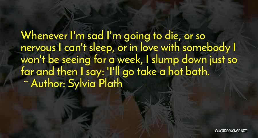 Going To Sleep Sad Quotes By Sylvia Plath