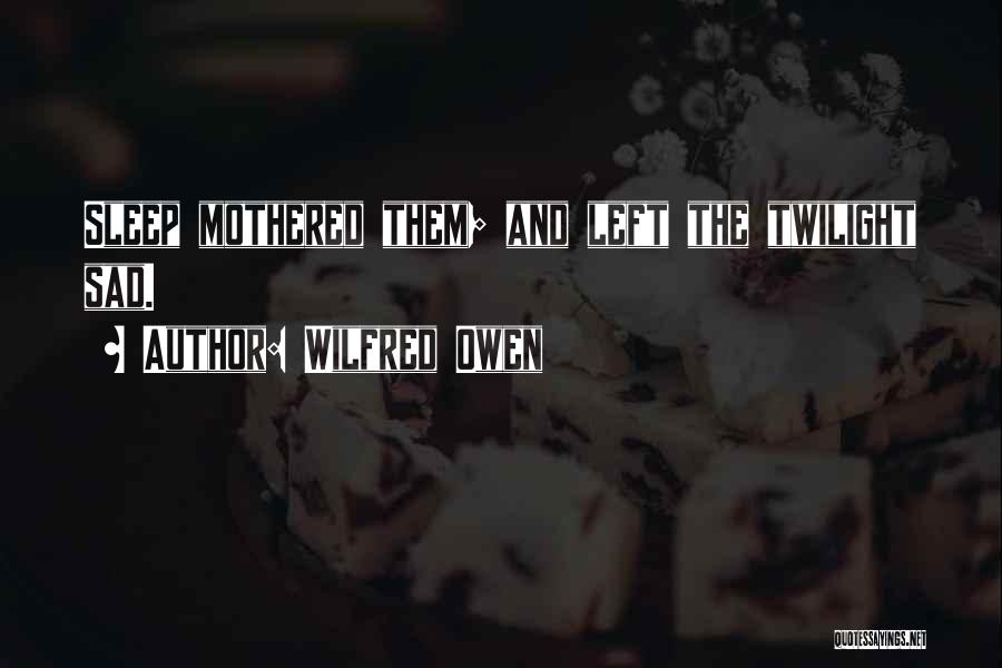 Going To Sleep Sad Quotes By Wilfred Owen