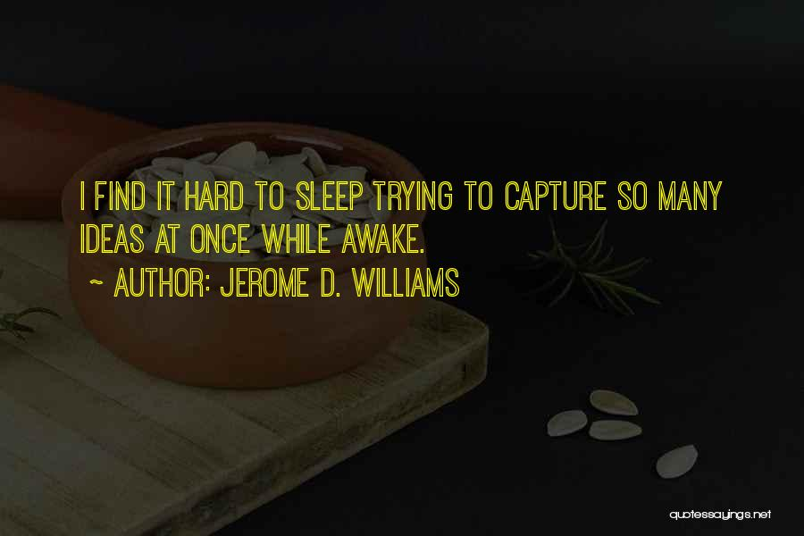 Going To Sleep Without You Quotes By Jerome D. Williams