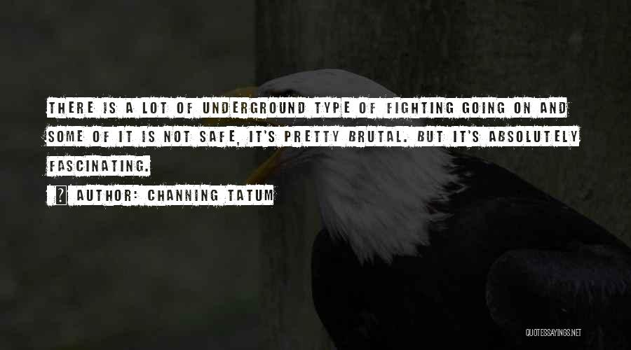 Going Underground Quotes By Channing Tatum