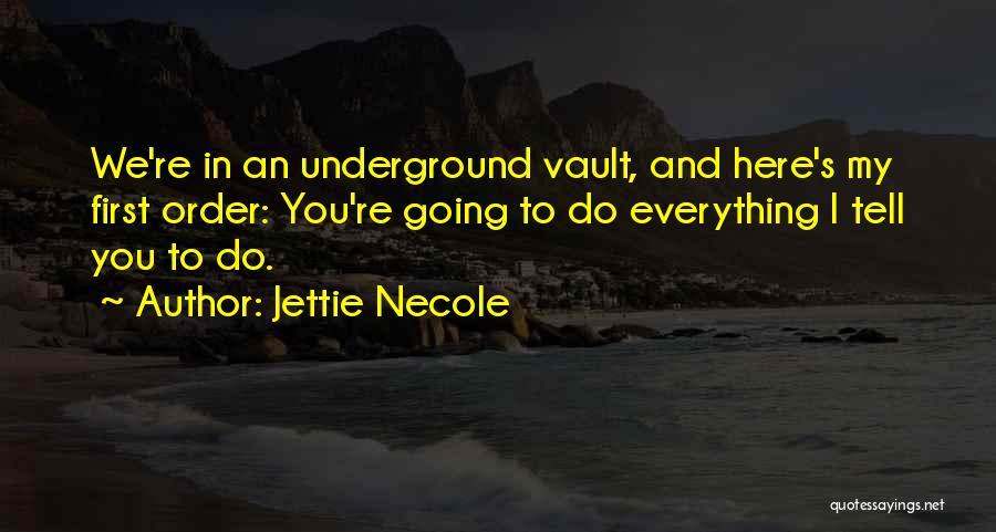Going Underground Quotes By Jettie Necole