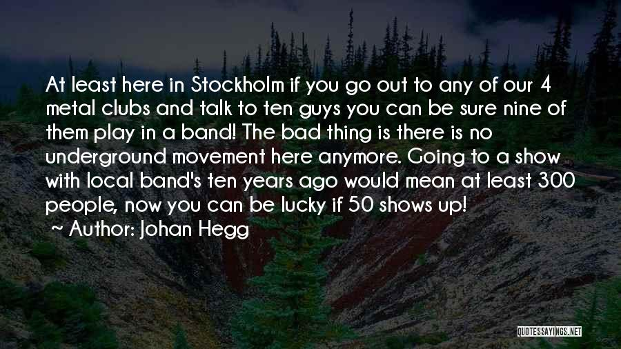 Going Underground Quotes By Johan Hegg