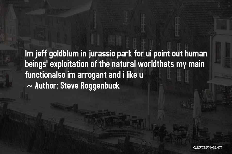 Goldblum Quotes By Steve Roggenbuck