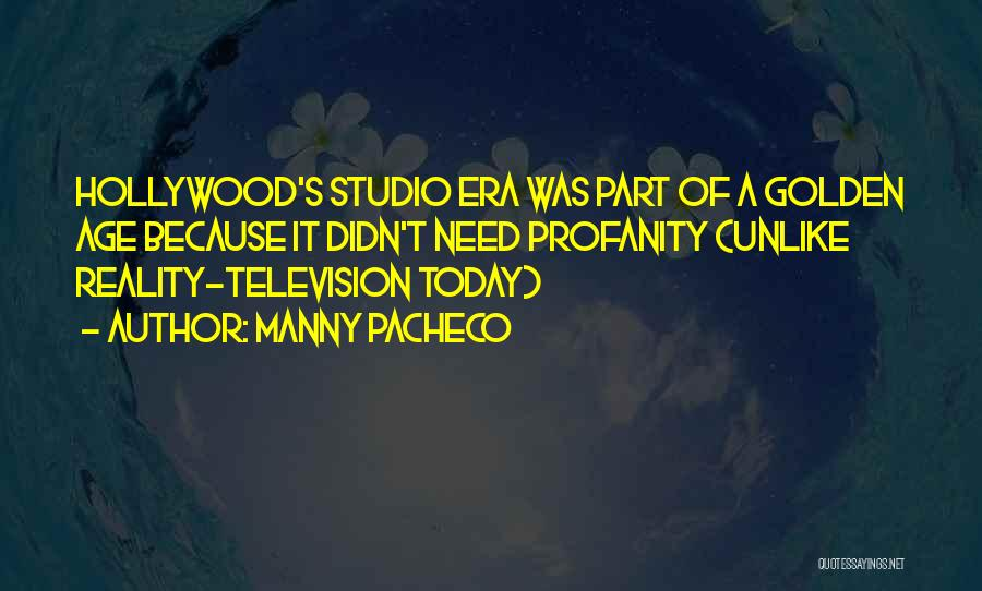 Golden Age Of Hollywood Quotes By Manny Pacheco