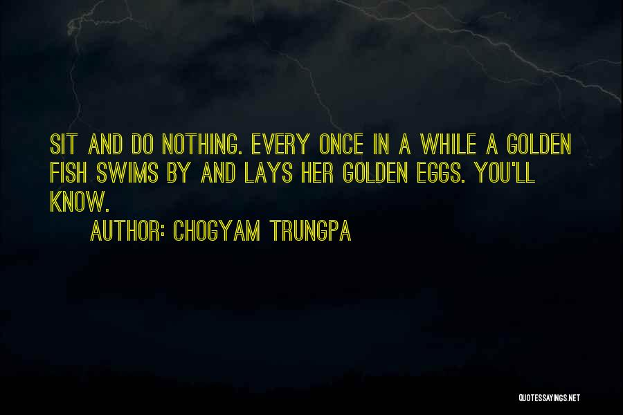 Golden Eggs Quotes By Chogyam Trungpa