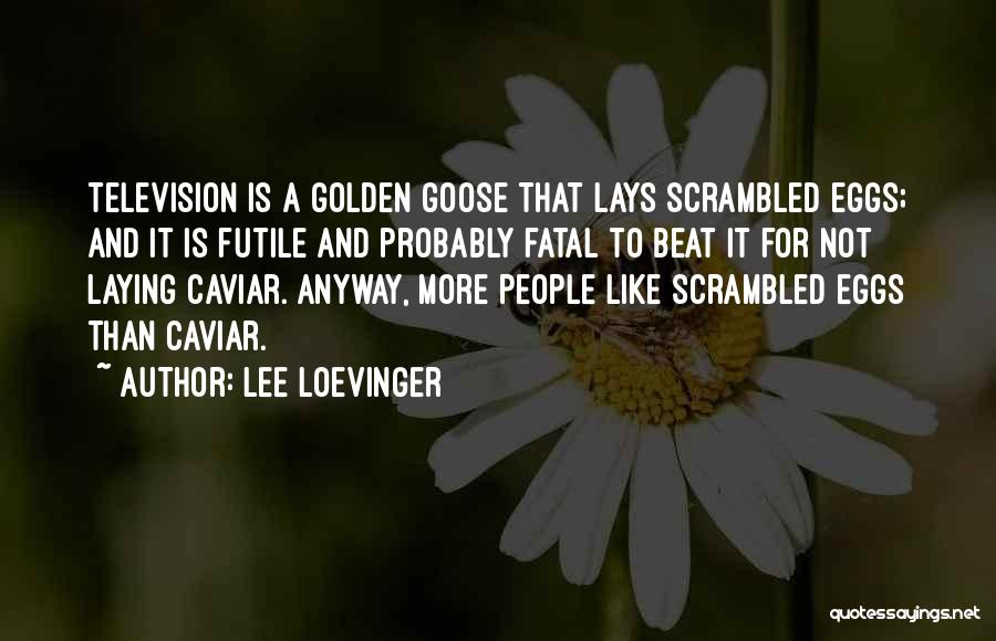 Golden Eggs Quotes By Lee Loevinger