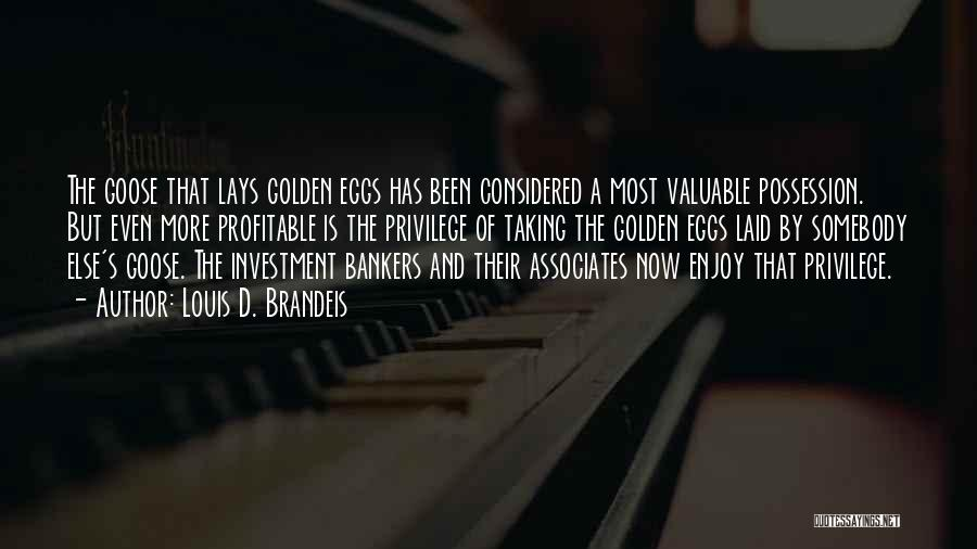 Golden Eggs Quotes By Louis D. Brandeis