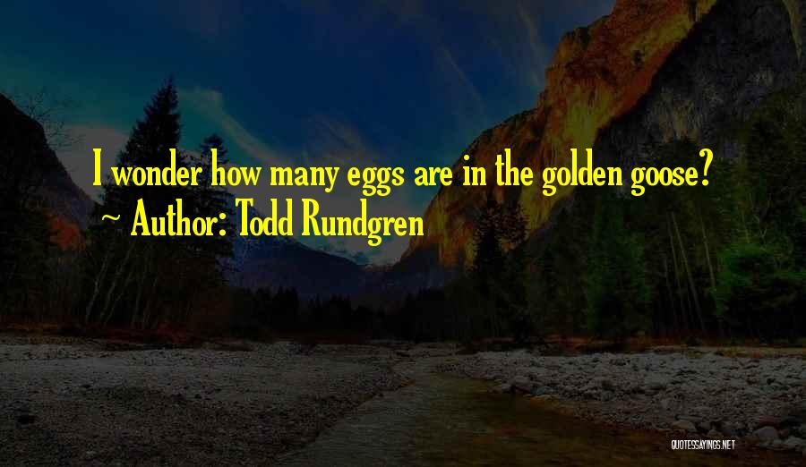 Golden Eggs Quotes By Todd Rundgren