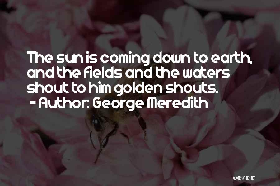 Golden Fields Quotes By George Meredith