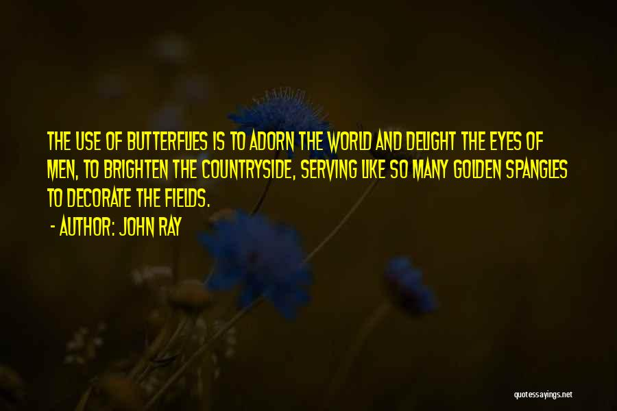 Golden Fields Quotes By John Ray