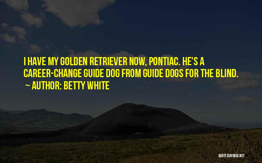 Golden Retriever Dog Quotes By Betty White