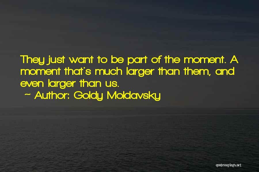 Goldy Moldavsky Quotes 1985107