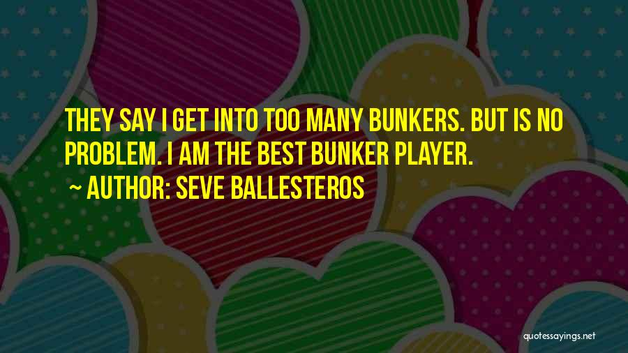 Golf Bunkers Quotes By Seve Ballesteros