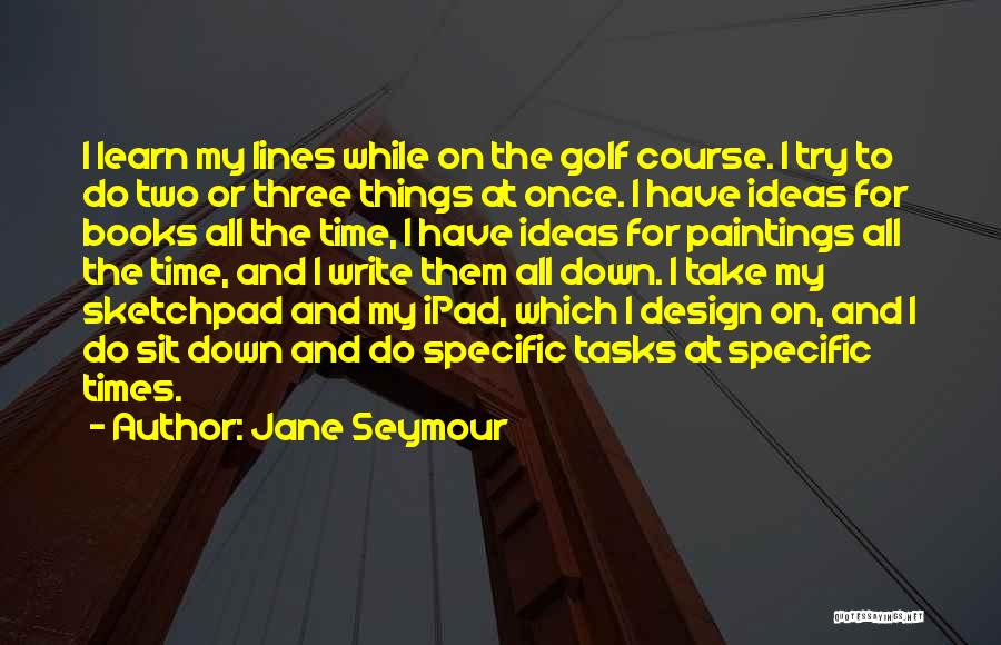 Golf Course Design Quotes By Jane Seymour