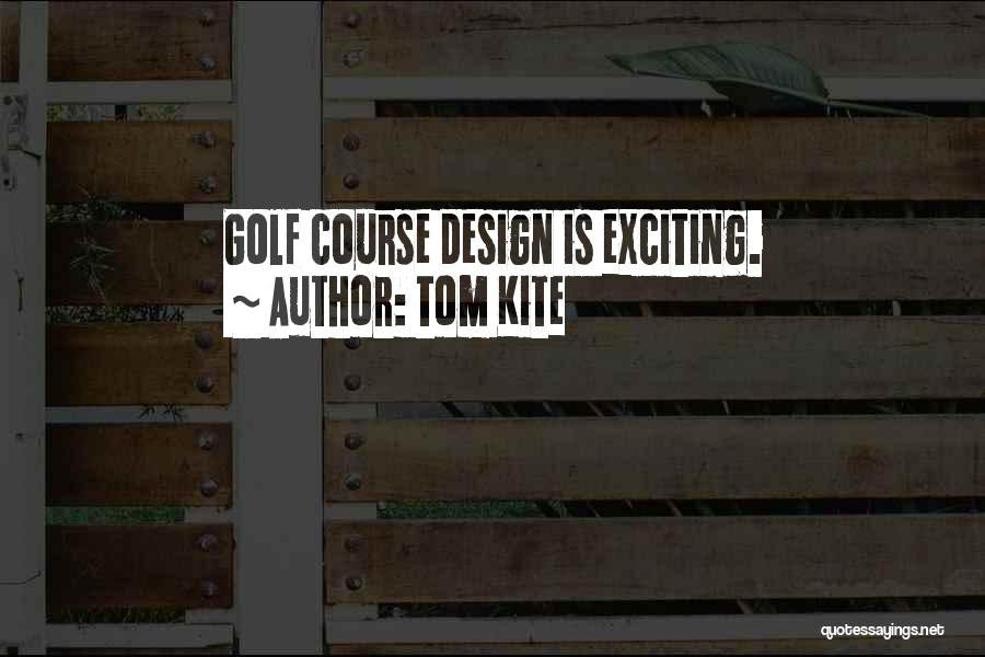 Golf Course Design Quotes By Tom Kite