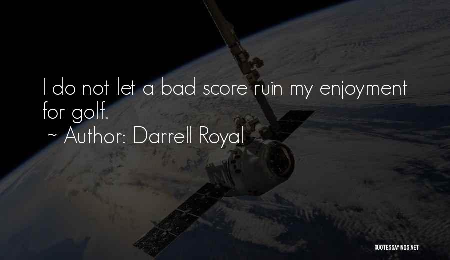 Golf Score Quotes By Darrell Royal
