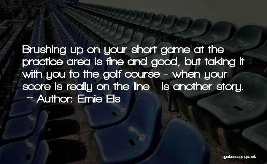 Golf Score Quotes By Ernie Els