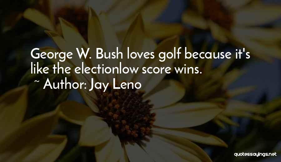 Golf Score Quotes By Jay Leno