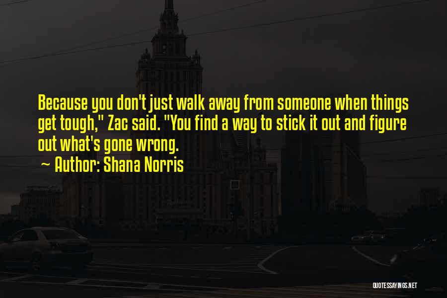 Gone Away Quotes By Shana Norris