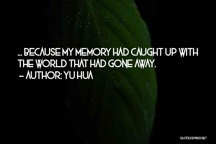 Gone Away Quotes By Yu Hua