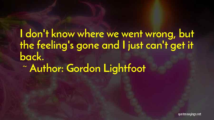 Gone Feelings Quotes By Gordon Lightfoot