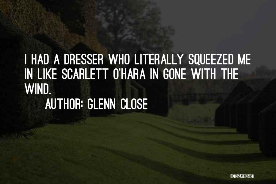 Gone With The Wind Quotes By Glenn Close