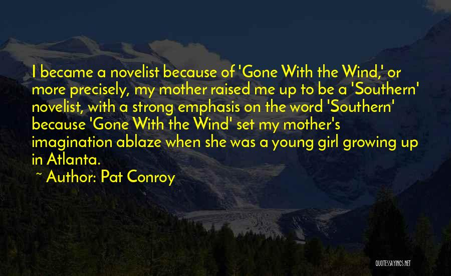 Gone With The Wind Quotes By Pat Conroy