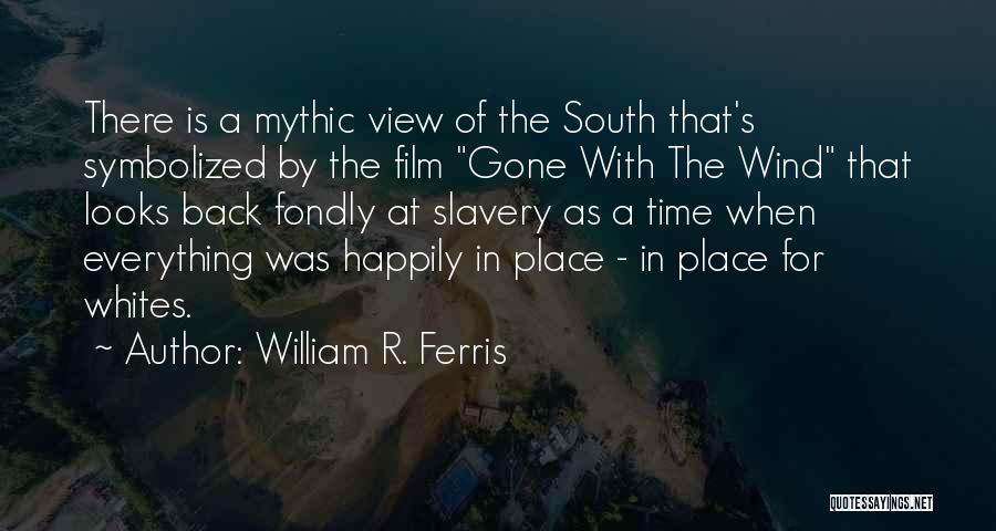 Gone With The Wind Quotes By William R. Ferris
