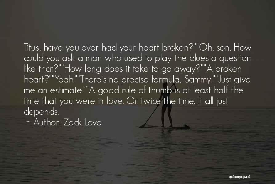 Good Advice For A Broken Heart Quotes By Zack Love