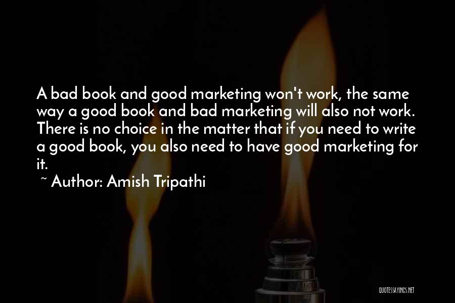 Good And Bad Choice Quotes By Amish Tripathi