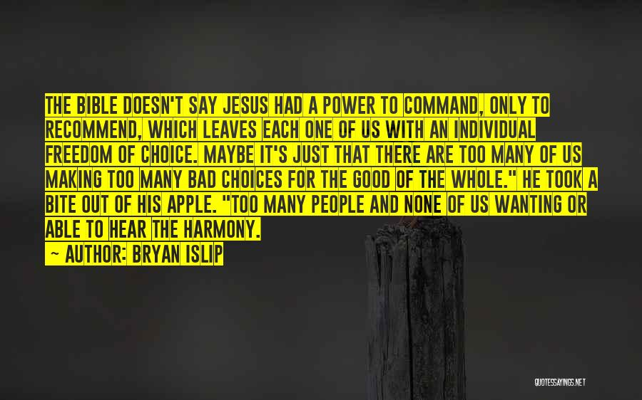 Good And Bad Choice Quotes By Bryan Islip