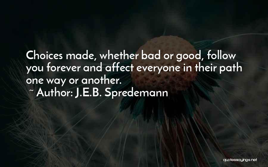 Good And Bad Choice Quotes By J.E.B. Spredemann