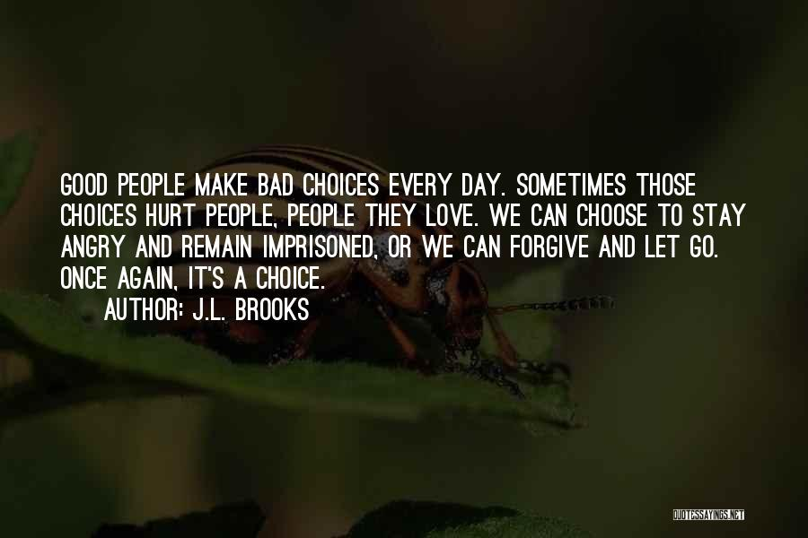 Good And Bad Choice Quotes By J.L. Brooks