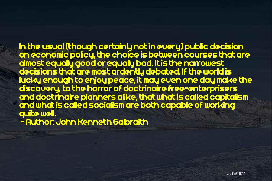Good And Bad Choice Quotes By John Kenneth Galbraith