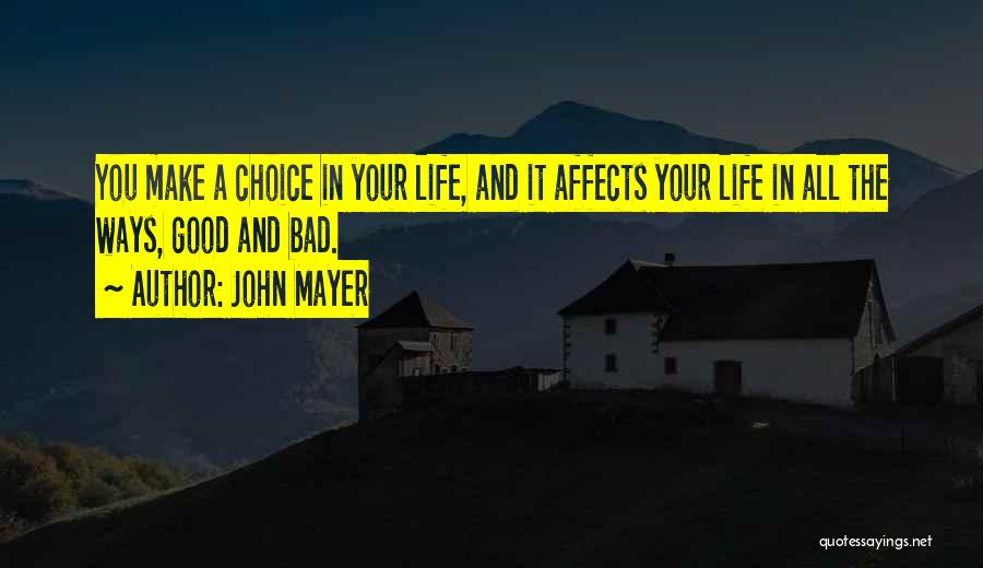 Good And Bad Choice Quotes By John Mayer