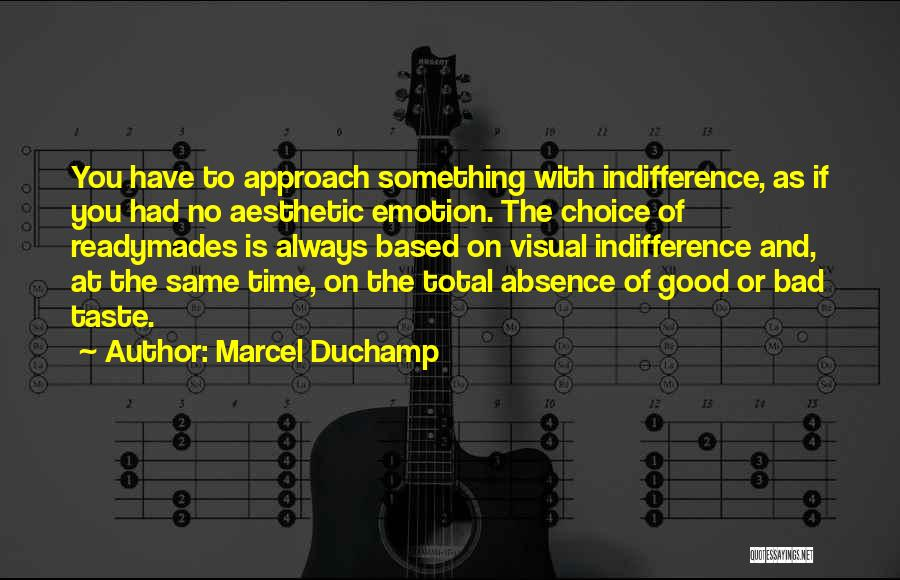 Good And Bad Choice Quotes By Marcel Duchamp