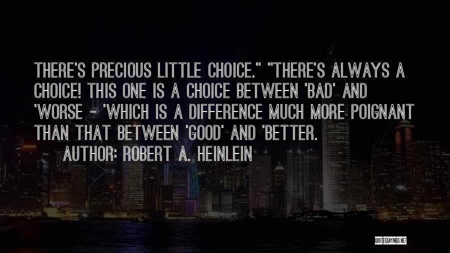 Good And Bad Choice Quotes By Robert A. Heinlein