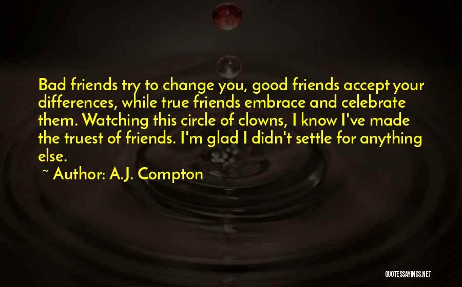 Good And True Friends Quotes By A.J. Compton