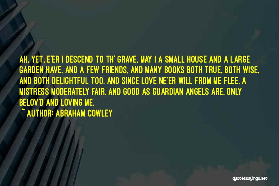 Good And True Friends Quotes By Abraham Cowley