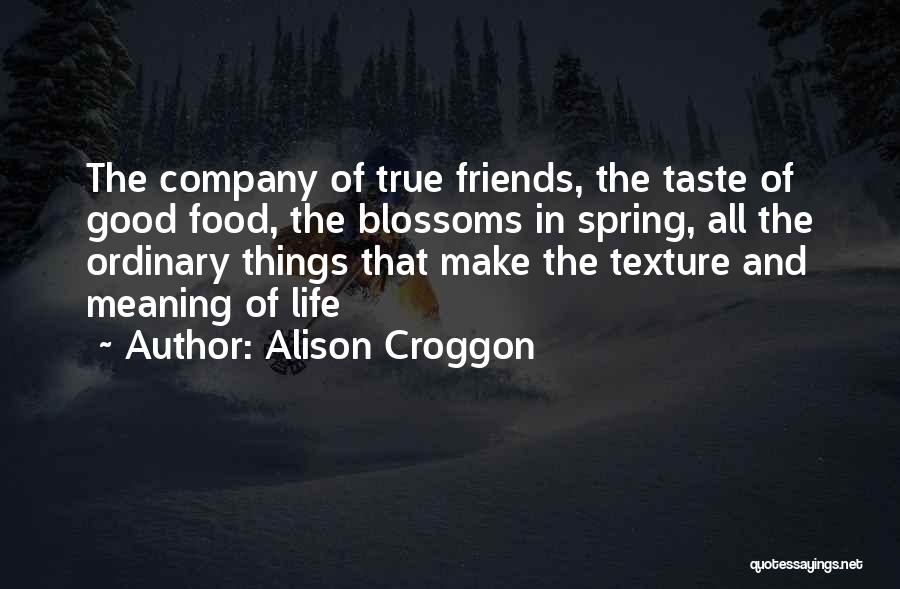 Good And True Friends Quotes By Alison Croggon