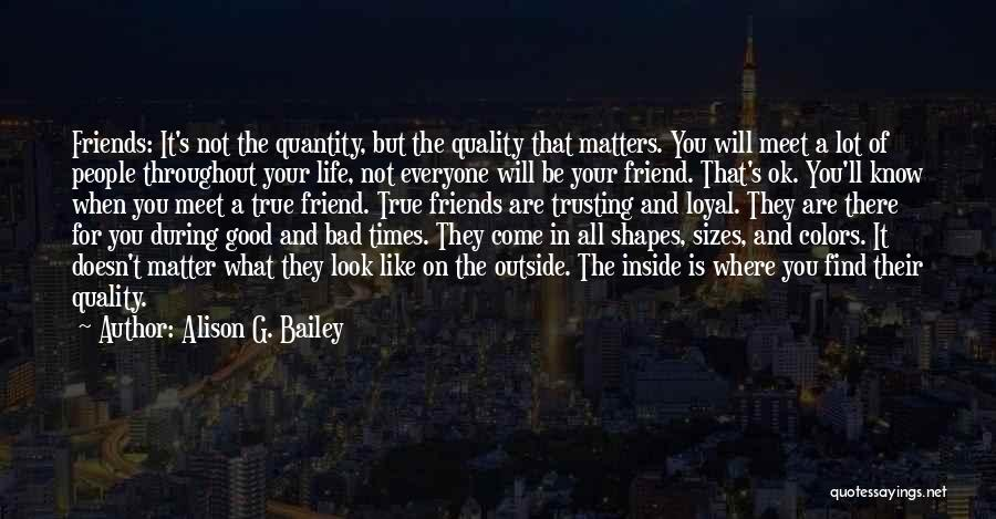 Good And True Friends Quotes By Alison G. Bailey