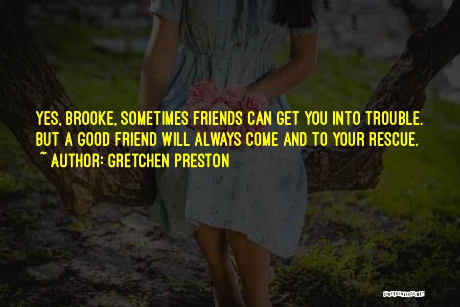 Good And True Friends Quotes By Gretchen Preston