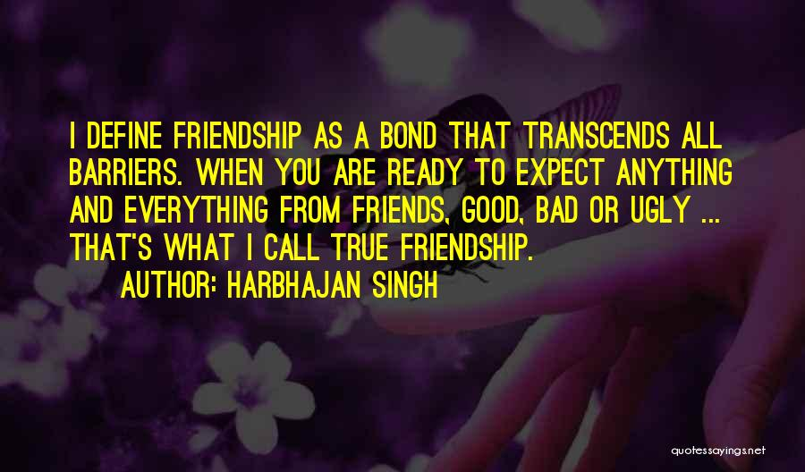 Good And True Friends Quotes By Harbhajan Singh