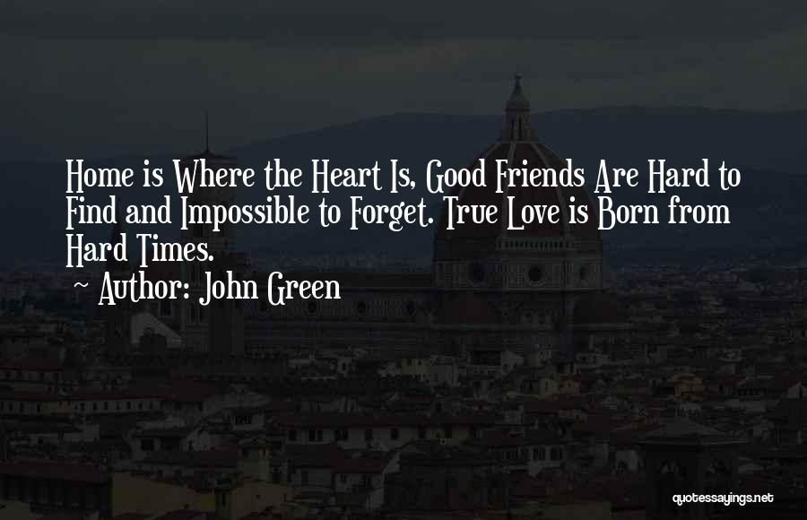 Good And True Friends Quotes By John Green